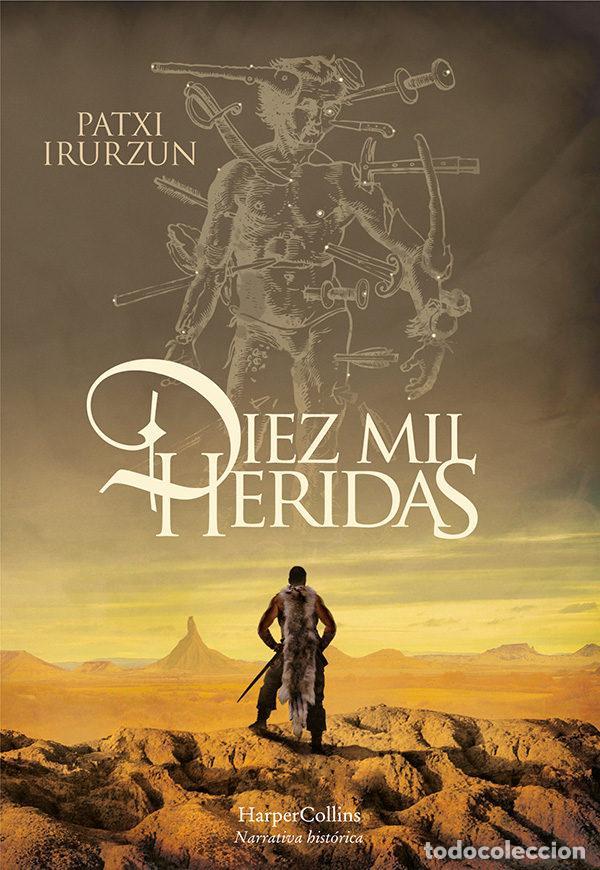 DIEZ MIL HERIDAS. PATXI IRURZUN. (Libros Nuevos - Narrativa - Novela Histórica)