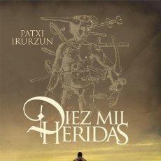 Libros: DIEZ MIL HERIDAS. PATXI IRURZUN.. Lote 184786600
