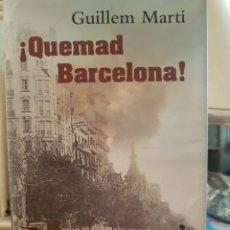 Libros: QUEMAD BARCELONA, DE GUILLEM MARTÍ. Lote 191382063