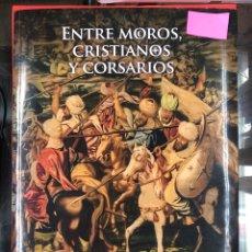 Libros: ENTRE MOROS, CRISTIANOS Y CORSARIOS - F. REQUENA MORAGA - EDITORIAL AMARANTE 1ª EDICION 2017. Lote 191569027
