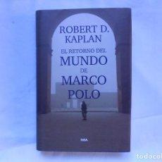 Libros: EL RETORNO DEL MUNDO DE MARCO POLO - ROBERT D. KAPLAN - RBA - TAPA DURA - NUEVO. Lote 194763268