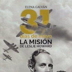 Libros: 31 DÍAS DE MAYO LA MISIÓN DE LESLIE HOWARD.ELENA GALVÁN.PUBLICACIONES ARENAS.9788495100856. Lote 196148952