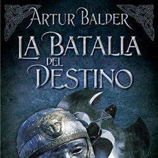 Libros: LA BATALLA DEL DESTINO - SAGA TEUTOBURGO 3 - DE ARTHUR BALDER - EDICIONES B. Lote 196342913