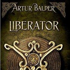 Libros: LIBERATOR - SAGA TEUTOBURGO 2 - DE ARTHUR BALDER - EDICIONES B. Lote 196343155