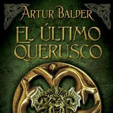 Libros: EL ULTIMO QUERUSCO - SAGA TEUTOBURGO 1 - DE ARTHUR BALDER - EDICIONES B. Lote 196343331