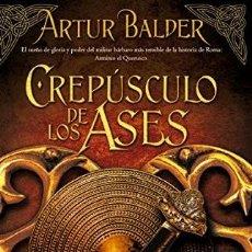 Libros: CREPUSCULO DE LOS ASES - SAGA TEUTOBURGO 4 - DE ARTHUR BALDER - EDICIONES B - TAPA DURA. Lote 196343581