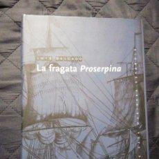 Libros: NUEVO. LA FRAGATA PROSERPINA. LUIS DELGADO. Lote 200871767