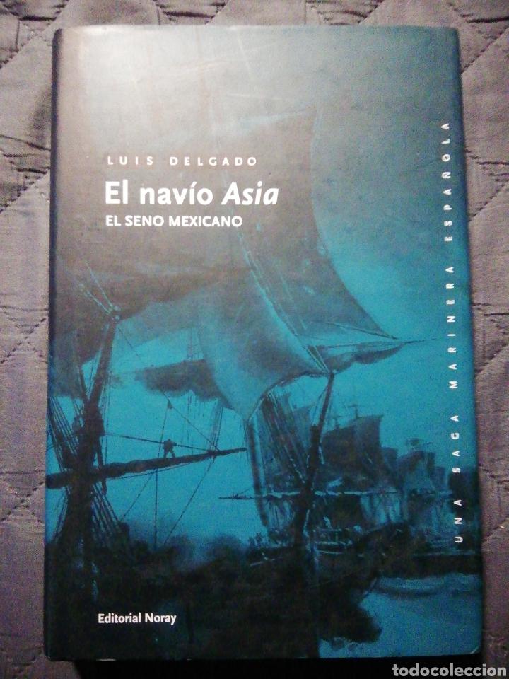 EL NAVÍO ASIA. EL SENO MEXICANO. LUIS DELGADO. NUEVO (Libros Nuevos - Narrativa - Novela Histórica)