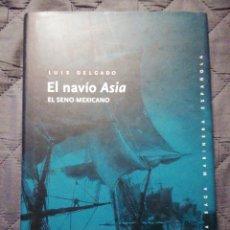 Libros: EL NAVÍO ASIA. EL SENO MEXICANO. LUIS DELGADO. NUEVO. Lote 200871900