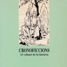 Libros: CRONOFICCIONS. AL VOLTANT DE LA HISTÒRIA.. Lote 208399461
