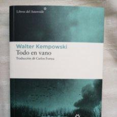 Libros: TODO EN VANO. WALTER KEMPOWSKI TRADUCIDO POR: CARLOS FORTEA. IN 4º RUSTICA ILUSTRADA SOLAPAS. 352 P. Lote 211756830
