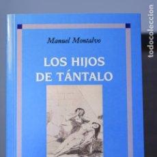 Libros: LOS HIJOS DE TÁNTALO- MANUEL MONTALVO- ED. CLÁSICAS MADRID. Lote 212920656