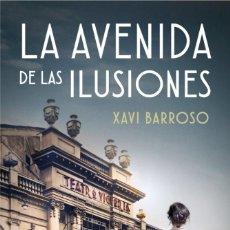 Libros: NARRATIVA. HISTORIA. LA AVENIDA DE LAS ILUSIONES - XAVI BARROSO (CARTONÉ). Lote 214429702