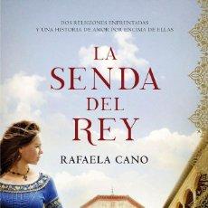 Libros: NARRATIVA. HISTORIA. LA SENDA DEL REY - RAFAELA CANO. Lote 214430027