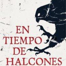 Libros: NARRATIVA. HISTORIA. EN TIEMPO DE HALCONES - FRAN ZABALETA. Lote 214438306