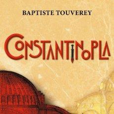 Libros: NARRATIVA. HISTORIA. CONSTANTINOPLA - BAPTISTE TOUVEREY (CARTONÉ). Lote 214439136