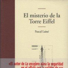 Libros: EL MISTERIO DE LA TORRE EIFFEL. PASCAL LAINÉ. EDHASA. 2007.. Lote 214445095