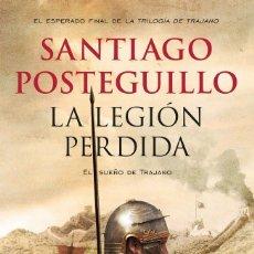 Libros: NARRATIVA. HISTORIA. LA LEGIÓN PERDIDA - SANTIAGO POSTEGUILLO. Lote 214521248