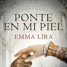 Libros: NARRATIVA. HISTORIA. PONTE EN MI PIEL - EMMA LIRA. Lote 214521311