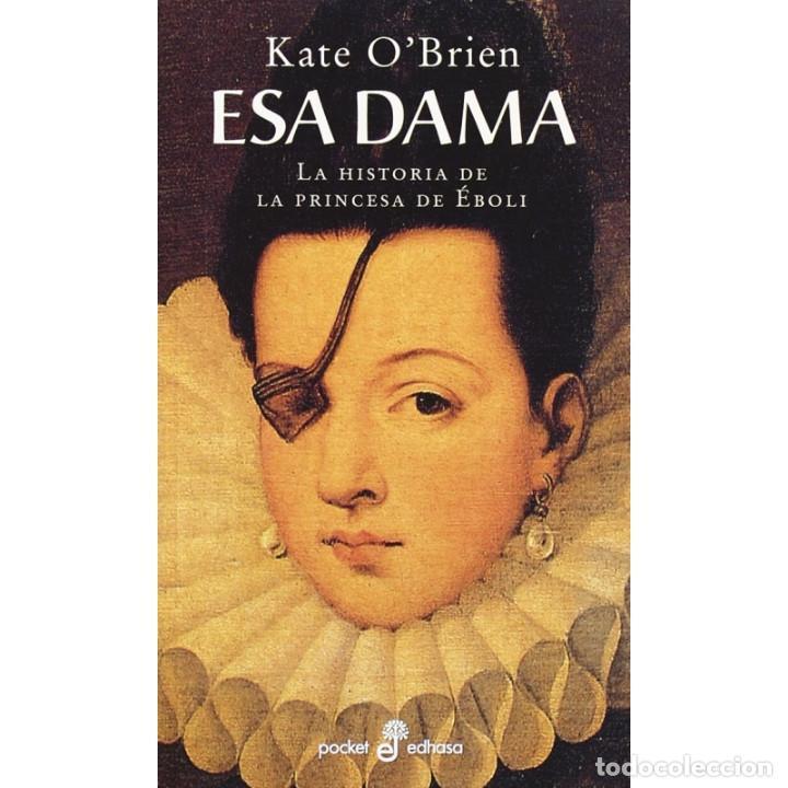 NARRATIVA. HISTORIA. ESA DAMA - KATE O´BRIEN (BOLSILLO)) DESCATALOGADO!!! OFERTA!!! (Libros Nuevos - Narrativa - Novela Histórica)