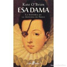 Libros: NARRATIVA. HISTORIA. ESA DAMA - KATE O´BRIEN (BOLSILLO)) DESCATALOGADO!!! OFERTA!!!. Lote 217285448