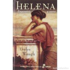 Libros: NARRATIVA. HISTORIA. HELENA, EMPERATRIZ Y SANTA - EVELYN WAUGH (CARTONÉ)) DESCATALOGADO!!! OFERTA!!!. Lote 217294785