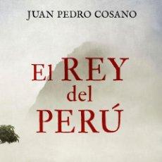 Libros: EL REY DEL PERÚ. JUAN PEDRO COSANO. Lote 218346257