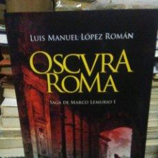 Libros: LUIS MANUEL LÓPEZ ROMÁN.OSCURA ROMA.LA ESFERA DE LOS LIBROS. Lote 236837115