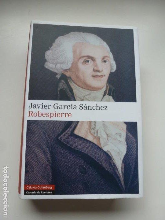 ROBESPIERRE. JAVIER GARCÍA SÁNCHEZ. GALAXIA GUTENBERG / CÍRCULO DE LECTORES. PRIMERA EDICIÓN 2012 (Libros Nuevos - Narrativa - Novela Histórica)