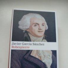 Libros: ROBESPIERRE. JAVIER GARCÍA SÁNCHEZ. GALAXIA GUTENBERG / CÍRCULO DE LECTORES. PRIMERA EDICIÓN 2012. Lote 219350456