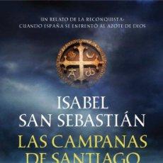 Libros: LAS CAMPANAS DE SANTIAGO . ISABEL SAN SEBASTIAN. Lote 220708170