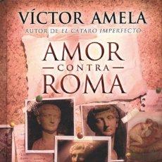 Libros: AMOR CONTRA ROMA DE VICTOR AMELA - EDICIONES B, 2014. Lote 221088537