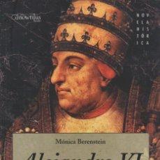 Libros: ALEJANDRO VI. MÓNICA BERENSTEIN. ED. NOWTILUS. 1ªEDICIÓN. 2007.. Lote 222057881