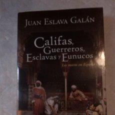 Libros: CALIFAS, GUERREROS, ESCLAVAS Y EUNUCOS. LOS MOROS DE ESPAÑA. JUAN ESLAVA GALÁN. ESPASA CALPE. 2008.. Lote 222723753
