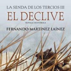 Libros: EL DECLIVE (LA SENDA DE LOS TERCIOS III).FERNANDO MARTÍNEZ LAÍNEZ.. Lote 222950710