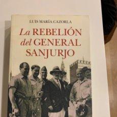 Libros: LA REBELIÓN DEL GENERAL SANJURJO DE LUIS MARÍA CAZORLA. Lote 224122131