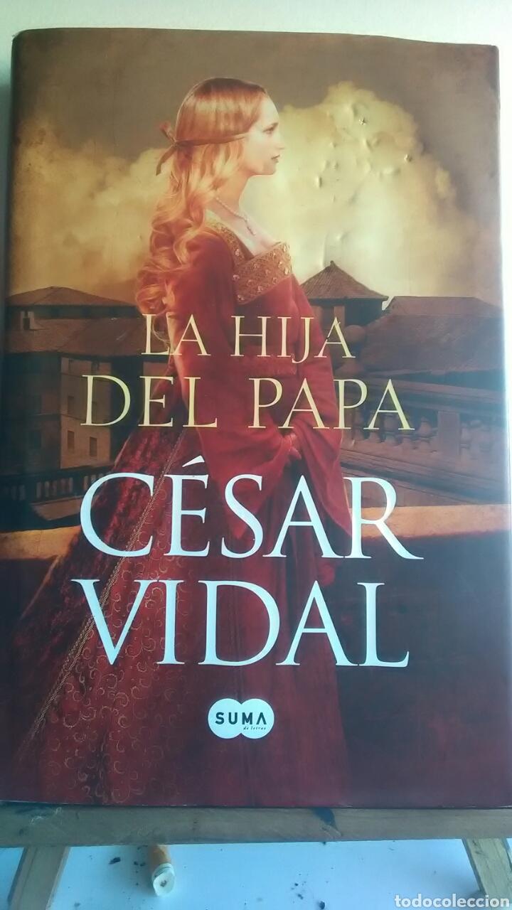 LA HIJA DEL PAPA. CÉSAR VIDAL. SUMA DE LETRAS. 2011 (Libros Nuevos - Narrativa - Novela Histórica)