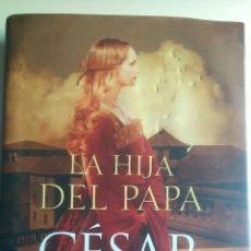 Libros: LA HIJA DEL PAPA. CÉSAR VIDAL. SUMA DE LETRAS. 2011. Lote 231718790