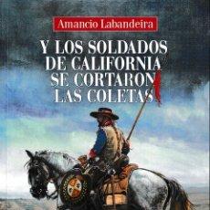 Libros: Y LOS SOLDADOS DE CALIFORNIA SE CORTARON LAS COLETAS (AMANCIO LABANDEIRA) F.U.E. 2020. Lote 240512560