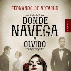 Libros: DONDE NAVEGA EL OLVIDO.FERNANDO ARTACHO. Lote 242911440