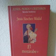 Libros: EL MOZÁRABE I. JESÚS SÁNCHEZ ADALID.. Lote 243142565
