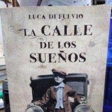 Libros: LA CALLE DE LOS SUEÑOS-LUCA DI FULVIO-EDITA GRIJALBO 1°EDICIÓN 2010. Lote 245410675