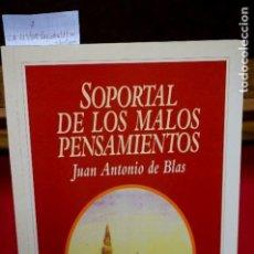 Libros: JUAN ANTONIO DE BLAS.SOPORTAL DE LOS MALOS PENSAMIENTOS. Lote 245564800