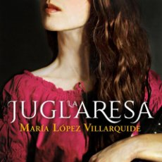 Libros: LA JUGLARESA. MARÍA LÓPEZ VILLARQUIDE. Lote 247619105