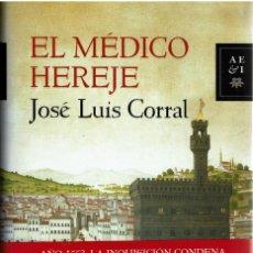 Libros: EL MÉDICO HEREJE - JOSÉ LUIS CORRAL. TAPA DURA CON SOBRECUBIERTA.. Lote 251895730
