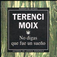 Libros: NO DIGAS QUE FUE UN SUEÑO -- TERENCI MOIX. Lote 252370230