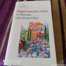 """Libros: MIGUEL SÁNCHEZ-OSTIZ, LIBRO """"EN BAYONA BAJO LOS PORCHES"""". Lote 252476230"""