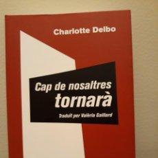 Libros: CAP DE NOSALTRES TORNARÀ (EDICIÓN EN CATALÁN) CHARLOTTE DELBO. Lote 253333215