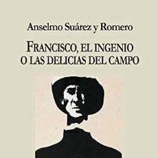 Libros: FRANCISCO, EL INGENIO O LAS DELICIAS DEL CAMPO ANSELMO SUAREZ Y ROMERO. Lote 254603565