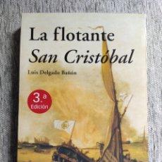 Libros: LA FLOTANTE SAN CRISTÓBAL. LUIS DELGADO BAÑÓN. AGLAYA. Lote 264177904